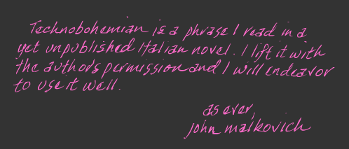 The definition of Technobohemian courtesy  of John Malkovich